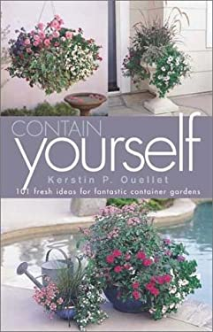 Contain Yourself: 101 Fresh Ideas for Fantastic Container Gardens 9781883052331