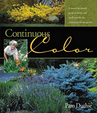 Continuous Color: A Month-By-Month Guide to Shrubs and Small Trees for the Continuous Bloom Garden 9781883052386