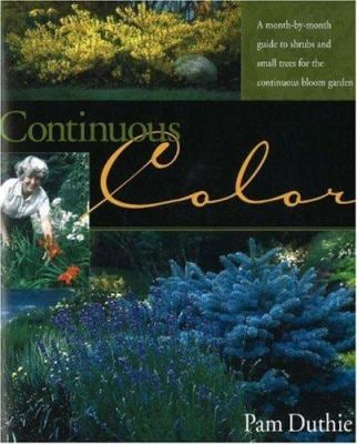 Continuous Color: A Month-By-Month Guide to Flowering Shrubs and Small Trees for the Continuous Bloom Garden 9781883052409