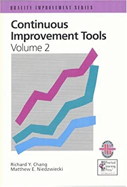 Continuous Improvement Tools: A Practical Guide to Achieve Quality Results (Volume 2) Richard Y. Chang and Matthew E. Niedzwiecki