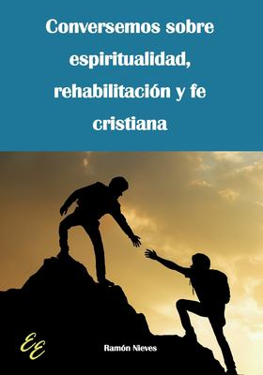 Conversemos sobre espiritualidad, rehabilitacin y fe cristiana (Spanish Edition)