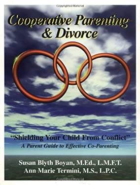 Cooperative Parenting and Divorce: Shielding Your Child from Conflict 9781880283264