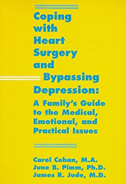 Coping with Heart Surgery and Bypassing Depression: A Family's Guide to the Medical, Emotional and Practical Issues 9781887841078