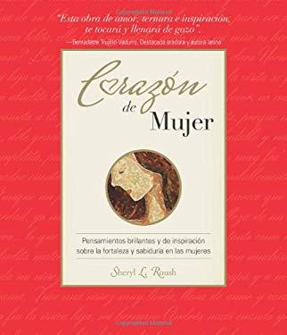 Corazon de Una Mujer: Pensamientos Brillantes y de Inspiracion; Sobre La Fortaleza y Sabiduria En Las Mujeres 9781880878163