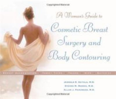 Cosmetic Breast Surgery and Body Contouring: A Woman's Guide to 9781886039759