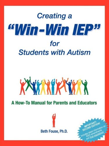 Creating a Win-Win IEP for Students with Autism: A How-To Manual for Parents and Educators 9781885477521