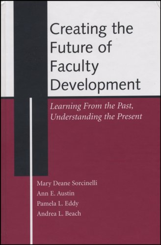 Creating the Future of Faculty Development: Learning from the Past, Understanding the Present 9781882982875