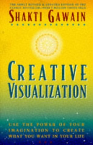 Creative Visualization: Use the Power of Your Imagination to Create What You Want in Your Life 9781880032626