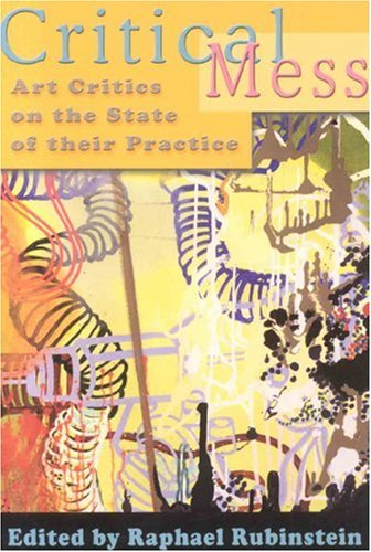 Critical Mess: Art Critics on the State of Their Practice 9781889097671
