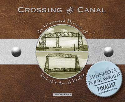 Crossing the Canal: An Illustrated History of Duluth's Aerial Bridge 9781887317337