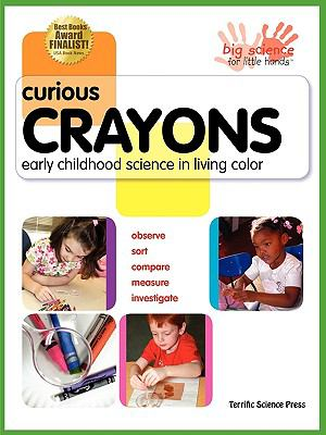 Curious Crayons: Early Childhood Science in Living Color 9781883822545