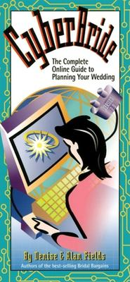 Cyberbride: The Complete Online Guide to Planning Your Wedding 9781889392103