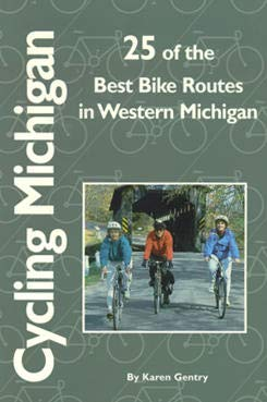 Cycling Michigan: 25 of the Best Bike Routes in Western Michigan 9781882376179
