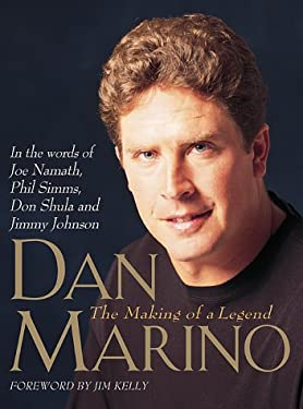 Dan Marino: The Making of a Legend 9781887432788