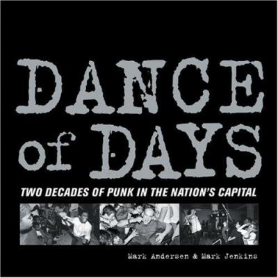 Dance of Days: Two Decades of Punk in the Nation's Capital 9781888451443