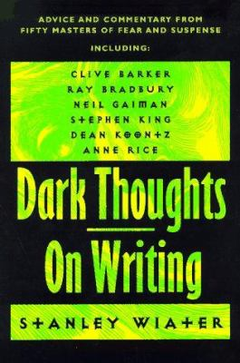 Dark Thoughts on Writing: Advice and Commentary from Fifty Masters of Fear and Suspense 9781887424301