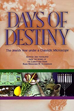 Days of Destiny: The Jewish Year Under a Chassidic Microscope 9781881400400