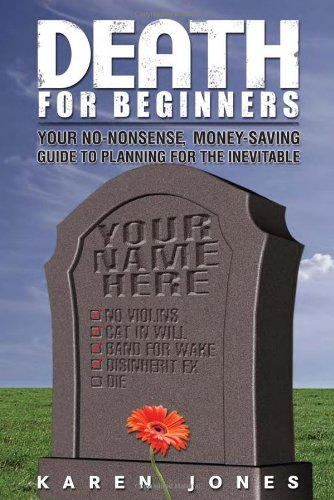 Death for Beginners: Your No-Nonsense, Money-Saving Guide to Planning for the Inevitable 9781884995613