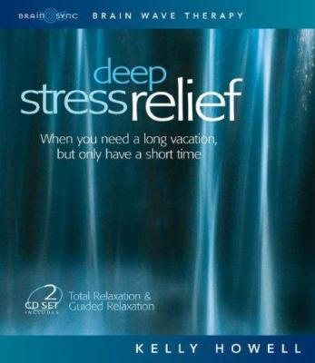 Deep Stress Relief: When You Need a Long Vacation, But Only Have a Short Time: Total Relaxation & Guided Relaxation 9781881451518
