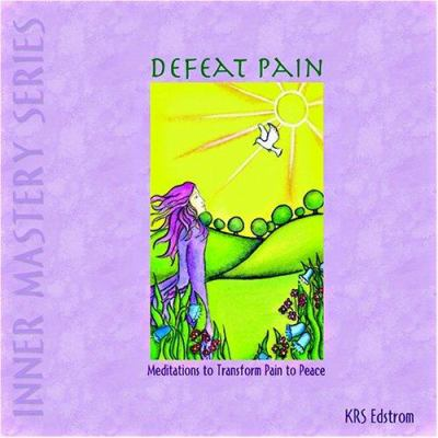 Defeat Pain: Meditations to Transform Pain to Peace 9781886198166
