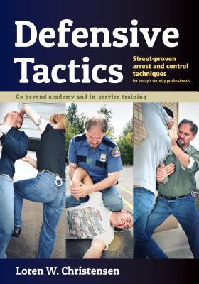Defensive Tactics: Modern Arrest and Control Techniques for Today's Police Warrior 9781880336991