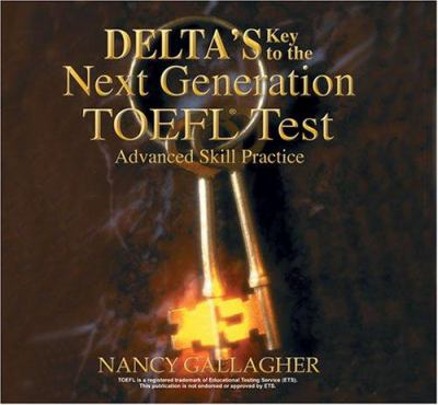 Deltas Key to the Next Generation TOEFL: Advanced Skill Practice for the Ibt 9781887744959
