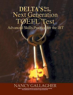 Deltas Key to the Next Generation TOEFL Test: Advanced Skill Practice for the iBT 9781887744942
