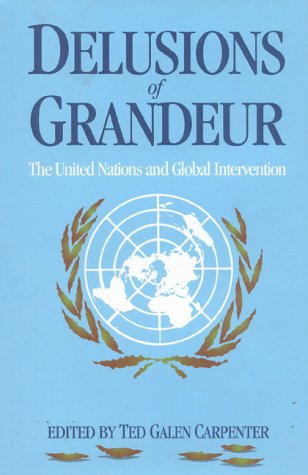 Delusions of Grandeur: The United Nations and Global Intervention 9781882577491
