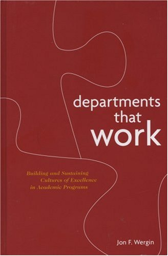 Departments That Work: Building and Sustaining Cultures of Excellence in Academic Programs 9781882982578