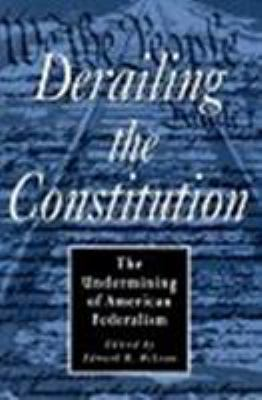 Derailing the Constitution: The Undermining of American Federalism 9781882926060