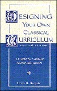 Designing Your Own Classical Curriculum 9781883937041