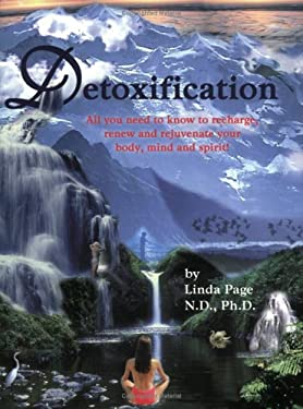 Detoxification: All You Need to Know to Recharge, Renew and Rejuvenate Your Body, Mind and Spirit 9781884334542