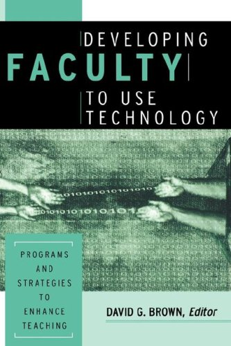 Developing Faculty to Use Technology: Programs and Strategies to Enhance Teaching 9781882982622