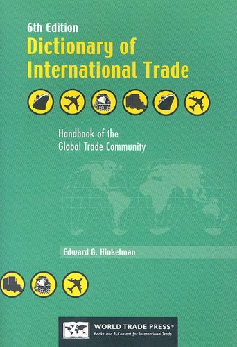 Dictionary of International Trade: Handbook of the Global Trade Community Includes 21 Key Appendices