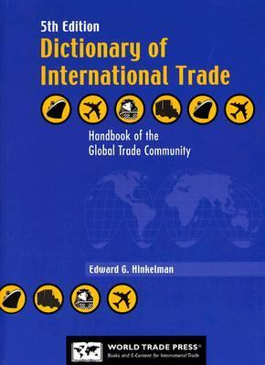 Image of Dictionary of International Trade: Handbook of the Global Trade Community Includes 19 Key Appendices