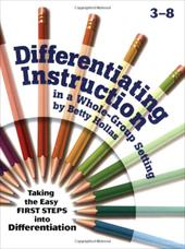 Differentiating Instruction in a Whole-Group Setting: Taking the Easy First Steps Into Differentiation 7672374