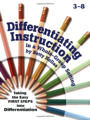 Differentiating Instruction in a Whole-Group Setting: Taking the Easy First Steps Into Differentiation 9781884548703