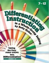 Differentiating Instruction in a Whole-Group Setting: Taking the Easy First Steps Into Differentiation, Grades 7-12 7672388