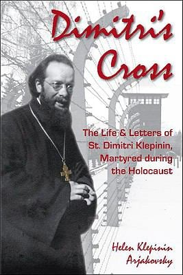 Dimitri's Cross: The Life & Letters of St. Dimitri Klepinin, Martyred During the Holocaust 9781888212334