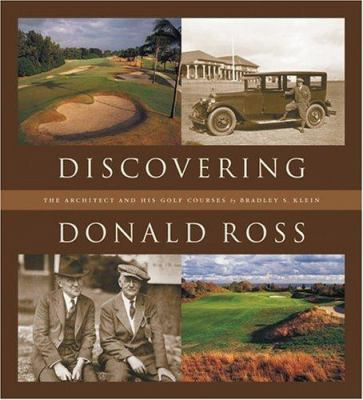 Discovering Donald Ross: The Architect and His Golf Courses 9781886947559