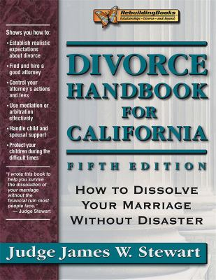 Divorce Handbook for California: How to Dissolve Your Marriage Without Disaster 9781886230521