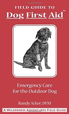 Dog First Aid: A Field Guide: Emergency Care for the Hunting, Working, and Outdoor Dog 9781885106049