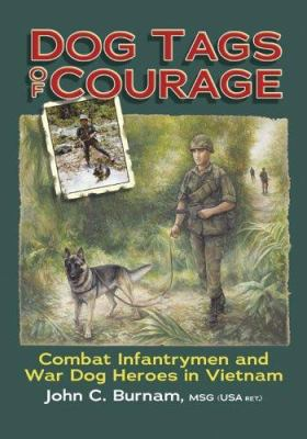 Dog Tags of Courage: Combat Intfantrymen and War Dog Heroes in Vietnam 9781882897889