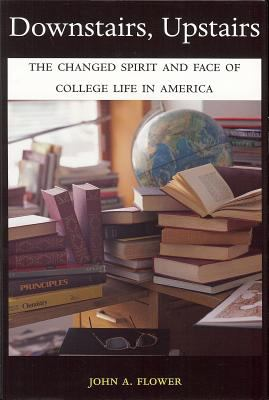 Downstairs, Upstairs: The Changed Spirit and Face of College Life in America 9781884836961