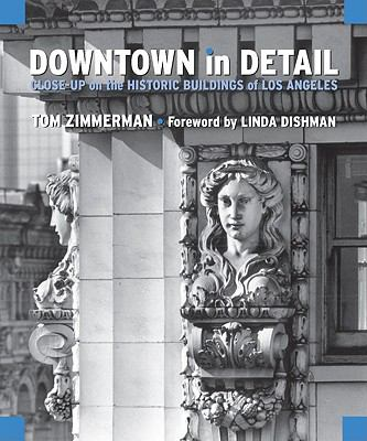 Downtown in Detail: Close-Up on the Historic Buildings of Los Angeles 9781883318918