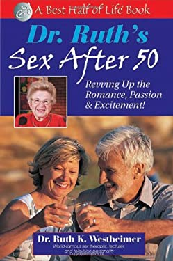 Dr. Ruth's Sex After 50: Revving Up the Romance, Passion & Excitement! 9781884956430
