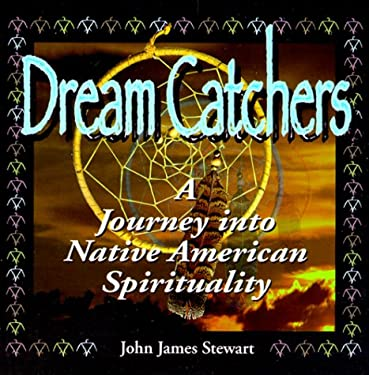 Dream Catchers: Journey Into Native American Spirituality 9781887654623