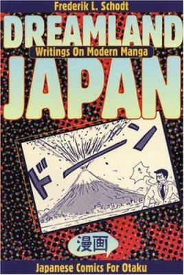 Dreamland Japan: Writings on Modern Manga 9781880656235