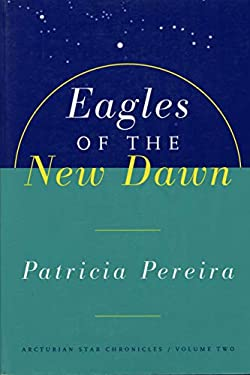 Eagles of the New Dawn: Arcturian Star Chronicles, Volume Two 9781885223593