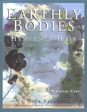 Earthly Bodies & Heavenly Hair: Natural and Healthy Bodycare for Every Body 9781886101043